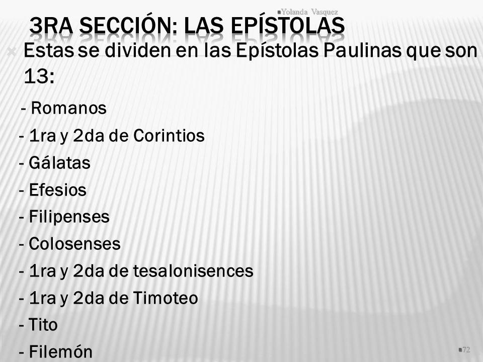 Estas se dividen en las Epístolas Paulinas que son 13: - Romanos - 1ra y 2da de Corintios - Gálatas - Efesios - Filipenses - Colosenses - 1ra y 2da de