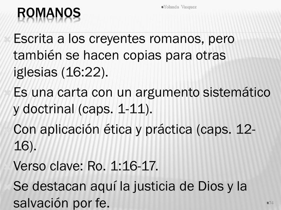 Escrita a los creyentes romanos, pero también se hacen copias para otras iglesias (16:22). Es una carta con un argumento sistemático y doctrinal (caps