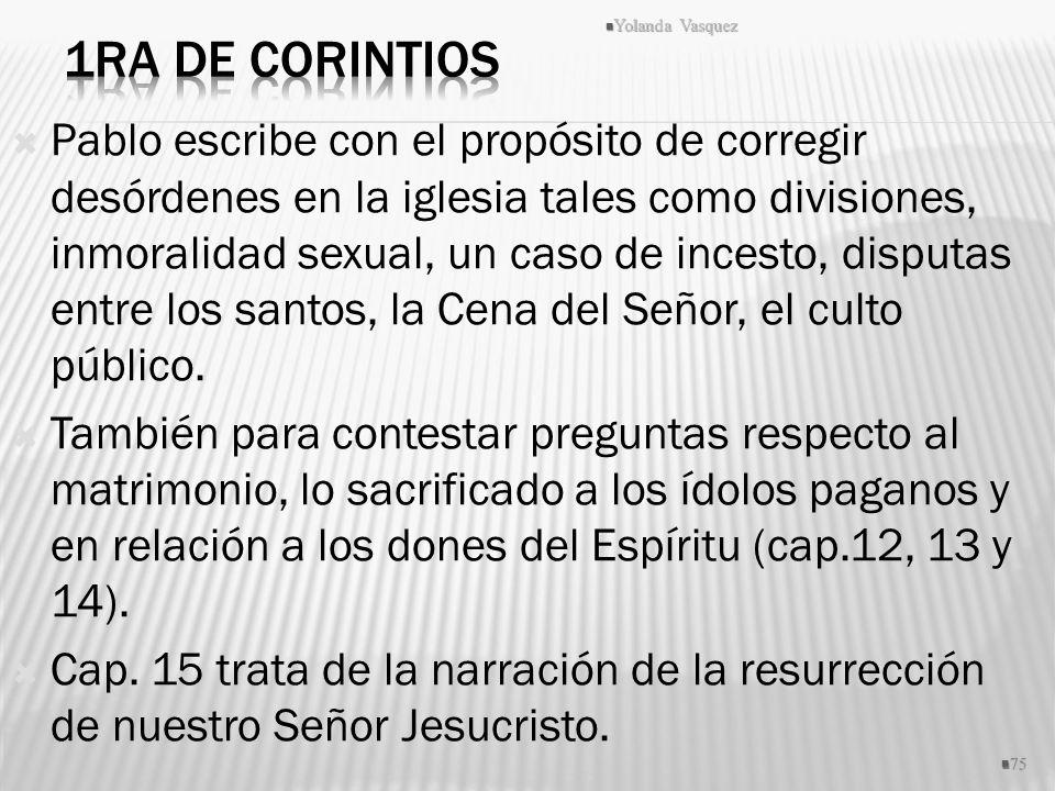 Pablo escribe con el propósito de corregir desórdenes en la iglesia tales como divisiones, inmoralidad sexual, un caso de incesto, disputas entre los
