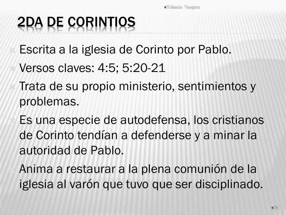 Escrita a la iglesia de Corinto por Pablo. Versos claves: 4:5; 5:20-21 Trata de su propio ministerio, sentimientos y problemas. Es una especie de auto