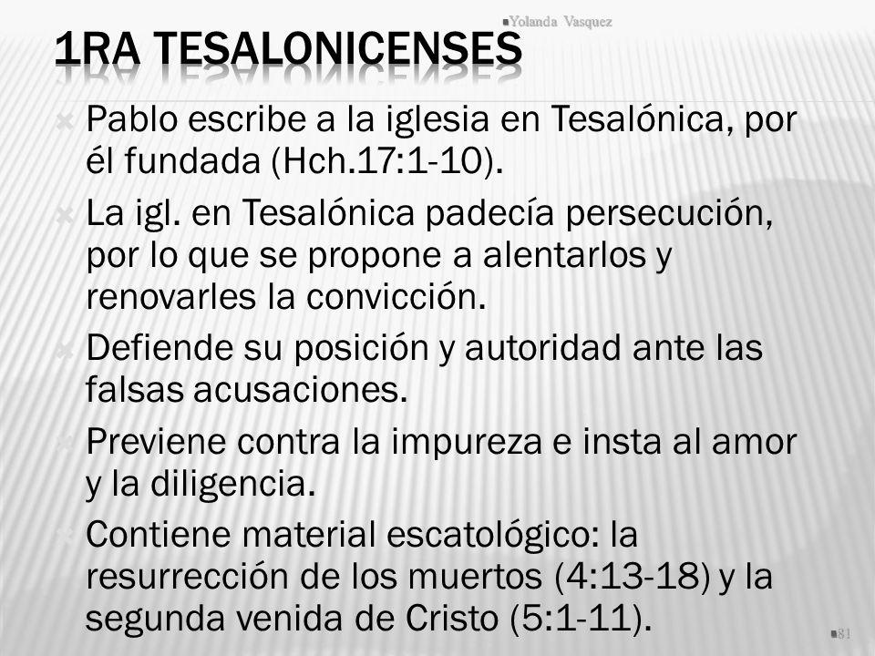 Pablo escribe a la iglesia en Tesalónica, por él fundada (Hch.17:1-10). La igl. en Tesalónica padecía persecución, por lo que se propone a alentarlos