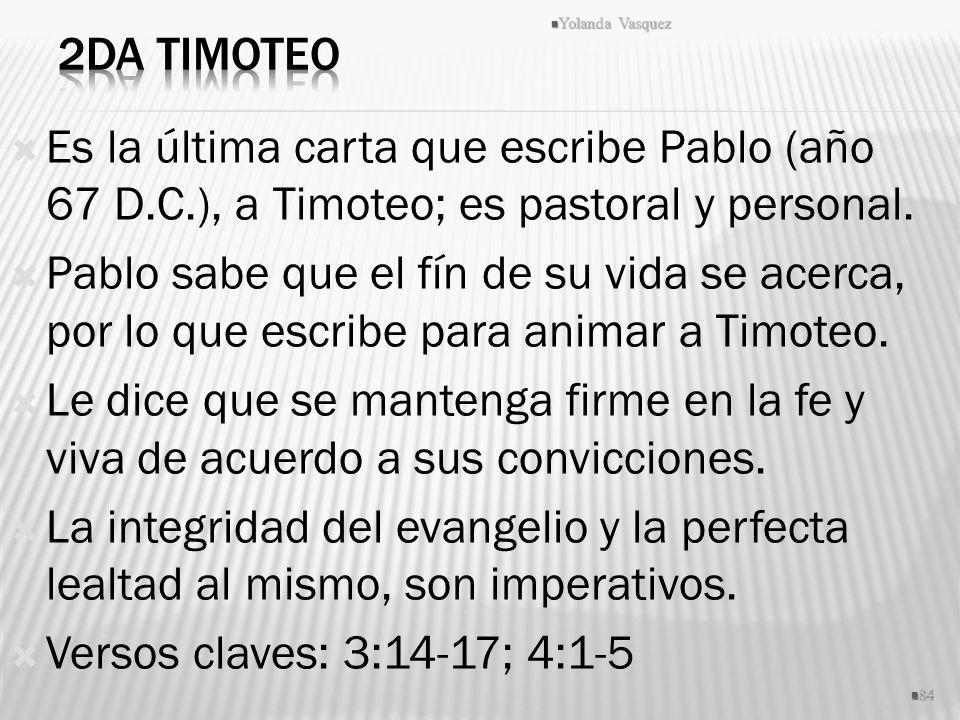 Es la última carta que escribe Pablo (año 67 D.C.), a Timoteo; es pastoral y personal. Pablo sabe que el fín de su vida se acerca, por lo que escribe