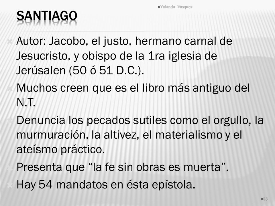Autor: Jacobo, el justo, hermano carnal de Jesucristo, y obispo de la 1ra iglesia de Jerúsalen (50 ó 51 D.C.). Muchos creen que es el libro más antigu