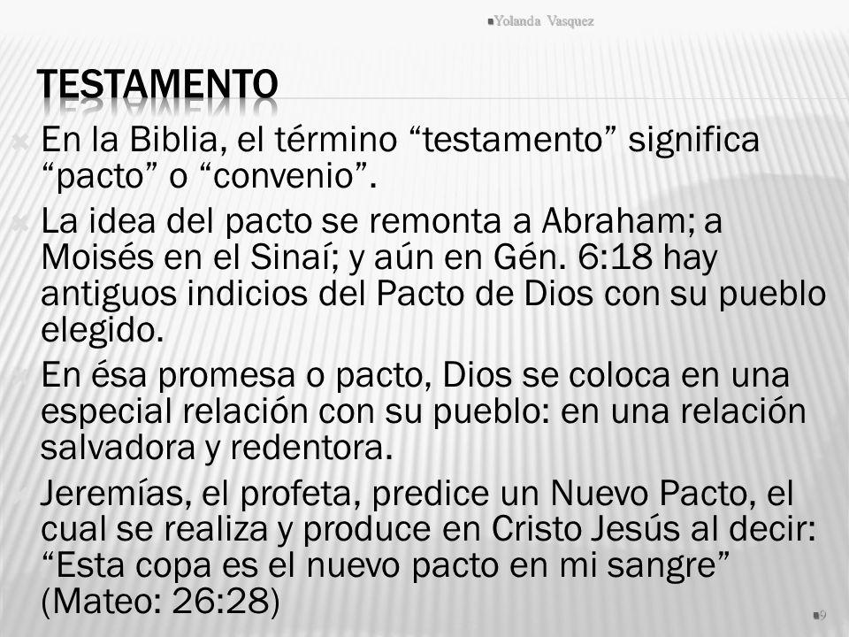 En la Biblia, el término testamento significa pacto o convenio. La idea del pacto se remonta a Abraham; a Moisés en el Sinaí; y aún en Gén. 6:18 hay a