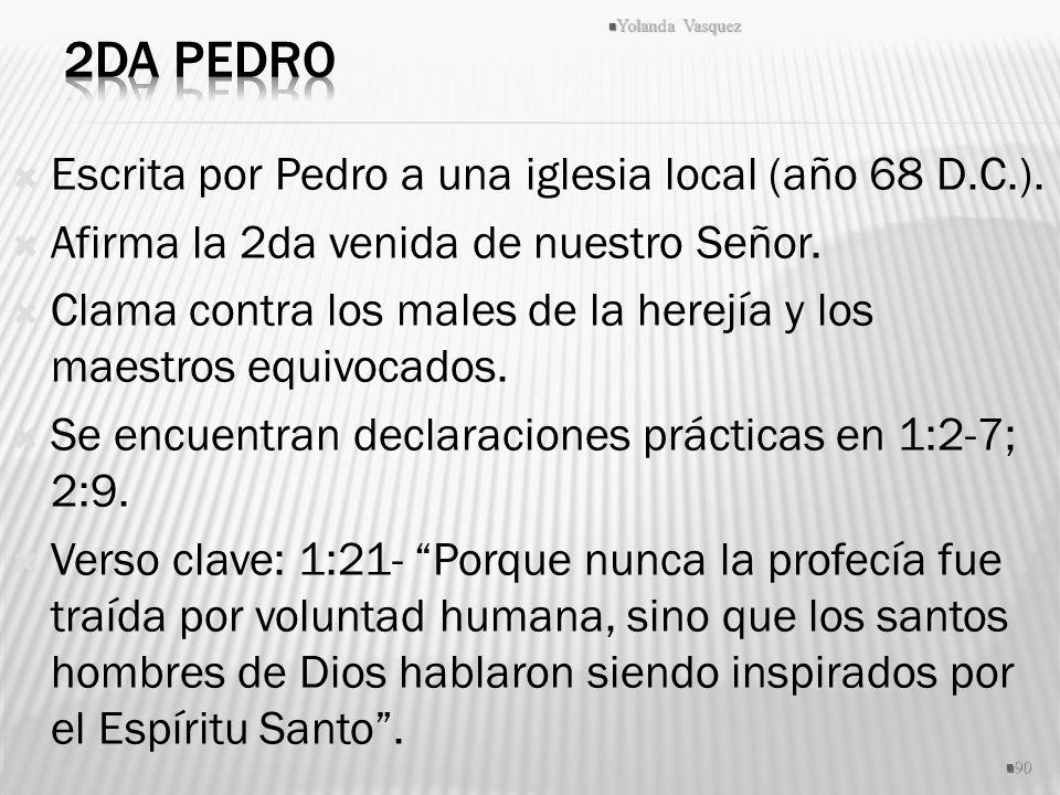 Escrita por Pedro a una iglesia local (año 68 D.C.). Afirma la 2da venida de nuestro Señor. Clama contra los males de la herejía y los maestros equivo