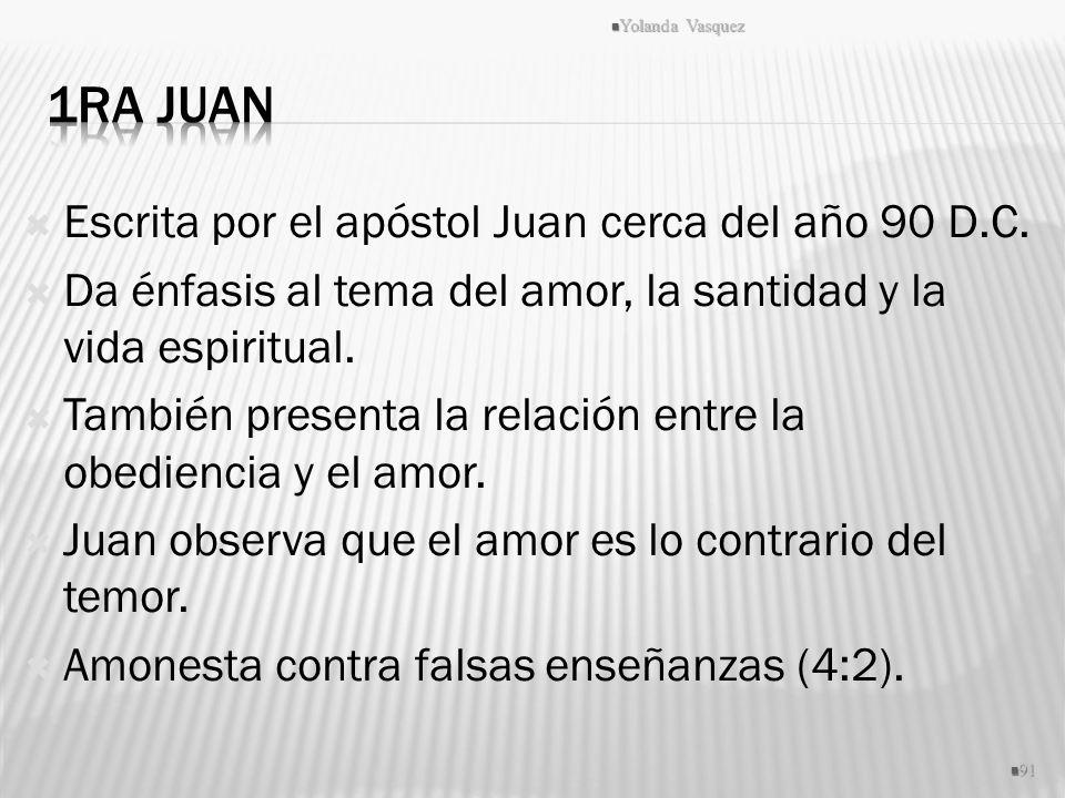 Escrita por el apóstol Juan cerca del año 90 D.C. Da énfasis al tema del amor, la santidad y la vida espiritual. También presenta la relación entre la