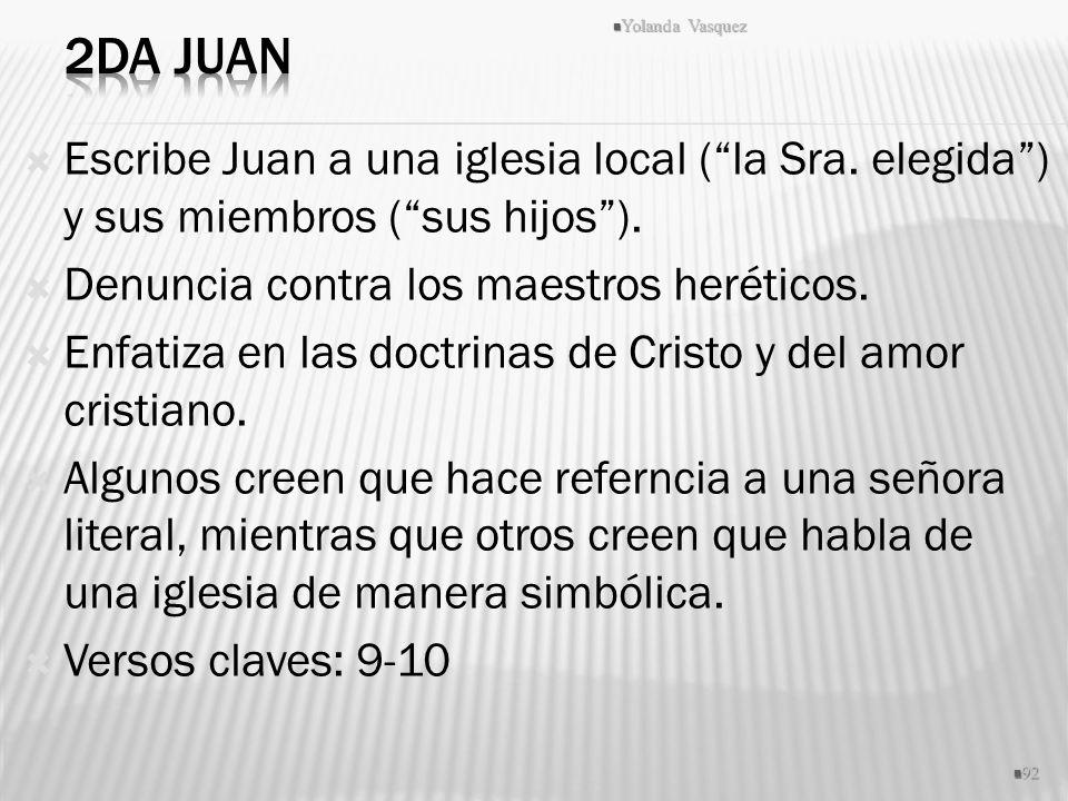 Escribe Juan a una iglesia local (la Sra. elegida) y sus miembros (sus hijos). Denuncia contra los maestros heréticos. Enfatiza en las doctrinas de Cr