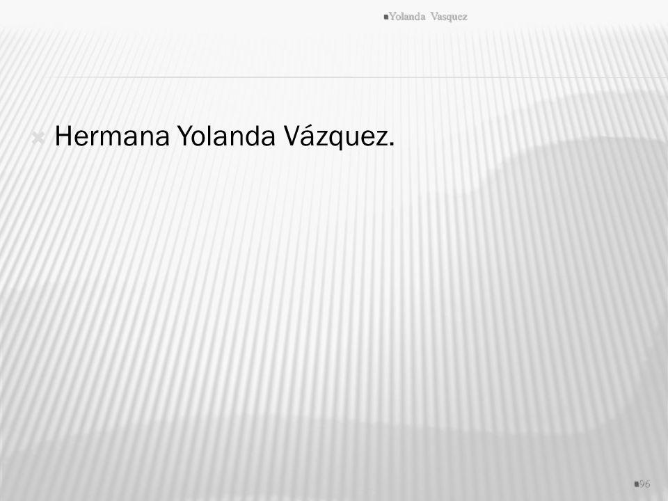 Hermana Yolanda Vázquez. Yolanda Vasquez 96