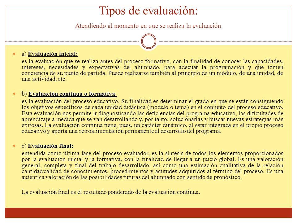 Tipos de evaluación: Atendiendo al momento en que se realiza la evaluación a) Evaluación inicial: es la evaluación que se realiza antes del proceso fo