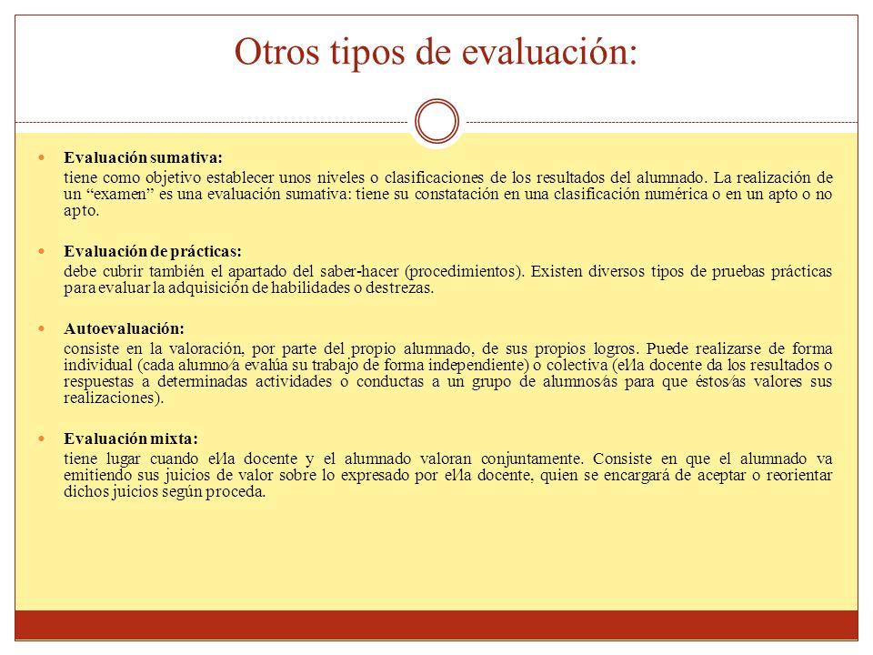 Otros tipos de evaluación: Evaluación sumativa: tiene como objetivo establecer unos niveles o clasificaciones de los resultados del alumnado. La reali