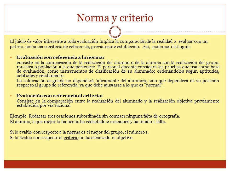 Norma y criterio El juicio de valor inherente a toda evaluación implica la comparación de la realidad a evaluar con un patrón, instancia o criterio de