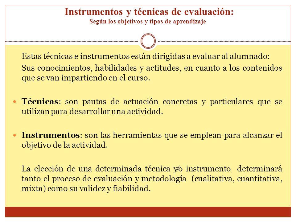 Instrumentos y técnicas de evaluación: Según los objetivos y tipos de aprendizaje Estas técnicas e instrumentos están dirigidas a evaluar al alumnado: