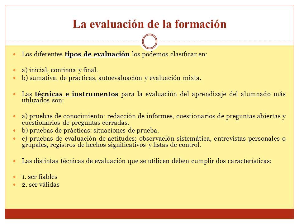 La evaluación de la formación tipos de evaluación Los diferentes tipos de evaluación los podemos clasificar en: a) inicial, continua y final. b) sumat