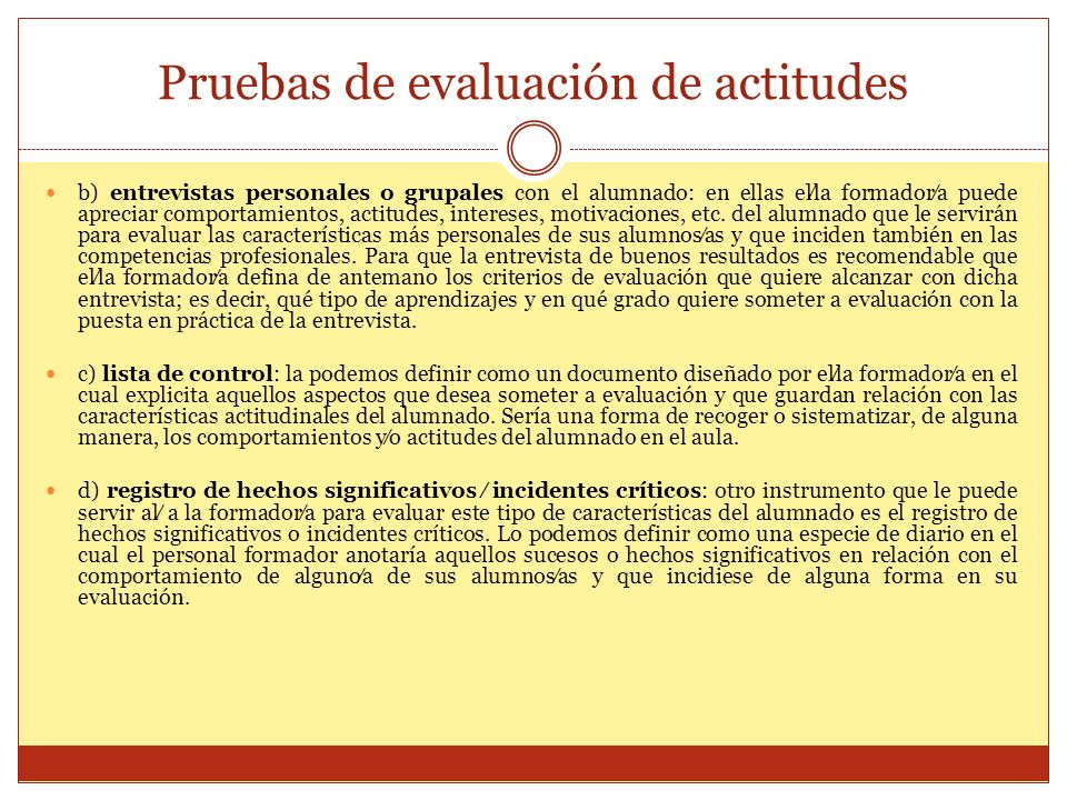 Pruebas de evaluación de actitudes b) entrevistas personales o grupales con el alumnado: en ellas ella formadora puede apreciar comportamientos, actit
