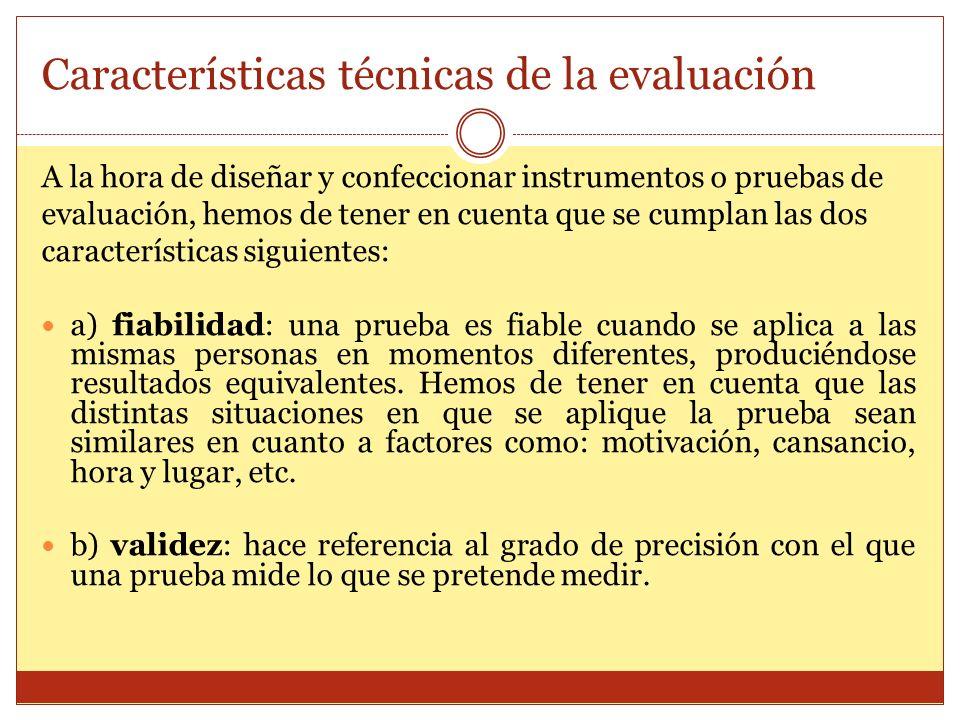 Características técnicas de la evaluación A la hora de diseñar y confeccionar instrumentos o pruebas de evaluación, hemos de tener en cuenta que se cu