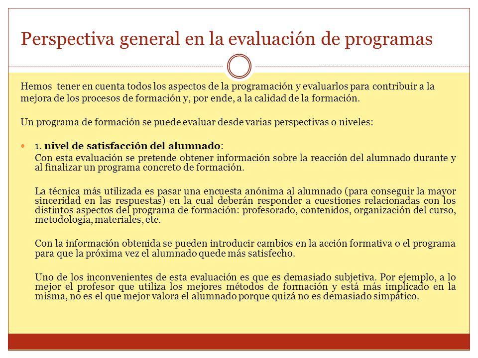 Perspectiva general en la evaluación de programas Hemos tener en cuenta todos los aspectos de la programación y evaluarlos para contribuir a la mejora