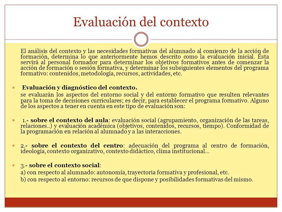 Evaluación del contexto El análisis del contexto y las necesidades formativas del alumnado al comienzo de la acción de formación, determina lo que ant
