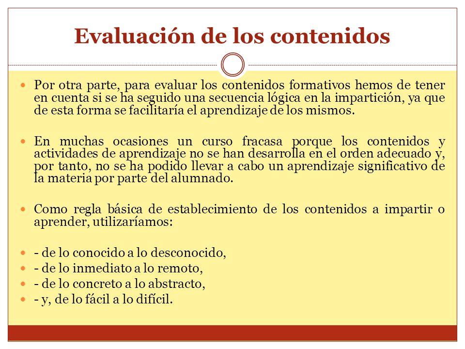 Evaluación de los contenidos Por otra parte, para evaluar los contenidos formativos hemos de tener en cuenta si se ha seguido una secuencia lógica en