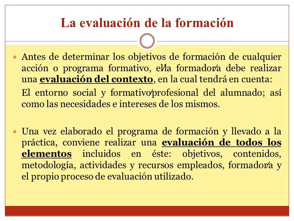 La evaluación de la formación Antes de determinar los objetivos de formación de cualquier acción o programa formativo, ella formadora debe realizar un