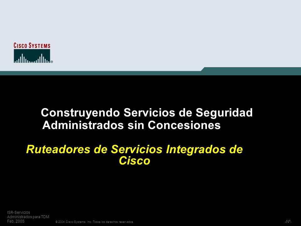 Nº © 2004 Cisco Systems, Inc. Todos los derechos reservados. ISR-Servicios Administrados para TDM Feb, 2005 Construyendo Servicios de Seguridad Admini