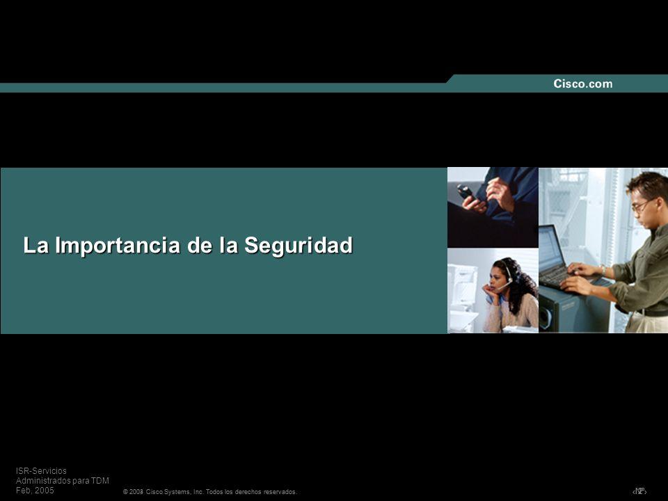 Nº © 2004 Cisco Systems, Inc. Todos los derechos reservados. ISR-Servicios Administrados para TDM Feb, 2005 La Importancia de la Seguridad 222 © 2003