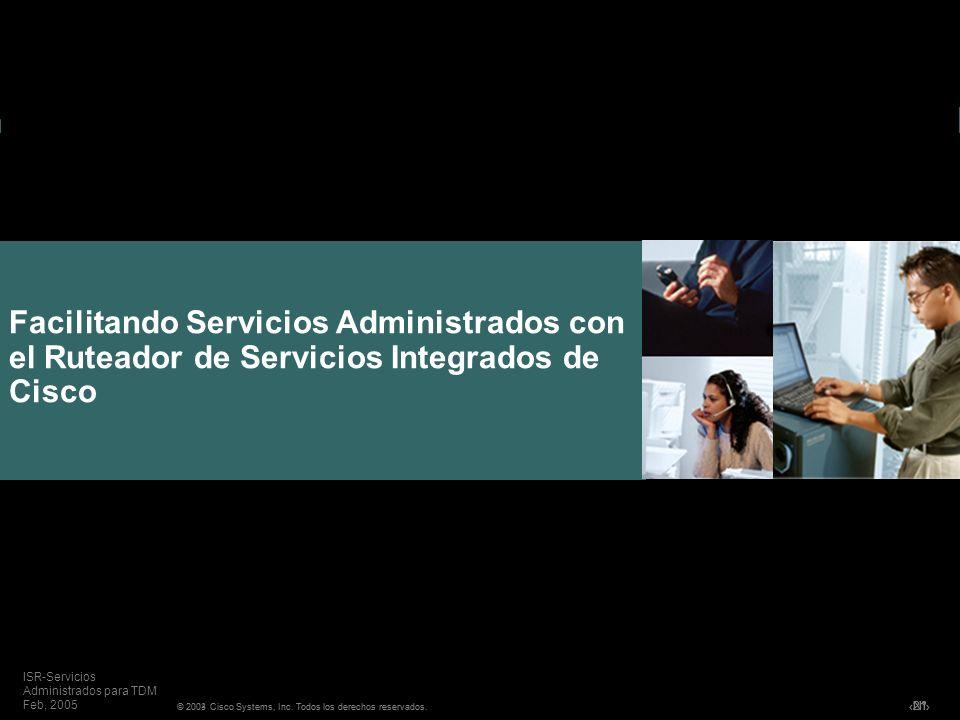 Nº © 2004 Cisco Systems, Inc. Todos los derechos reservados. ISR-Servicios Administrados para TDM Feb, 2005 Facilitando Servicios Administrados con el