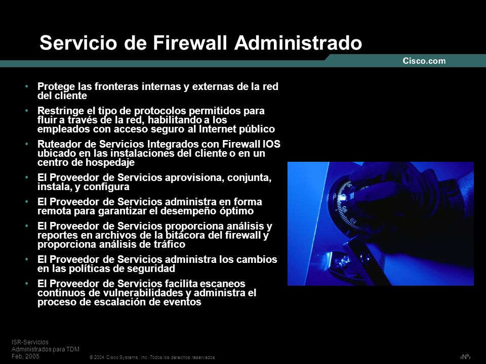 Nº © 2004 Cisco Systems, Inc. Todos los derechos reservados. ISR-Servicios Administrados para TDM Feb, 2005 Servicio de Firewall Administrado Protege