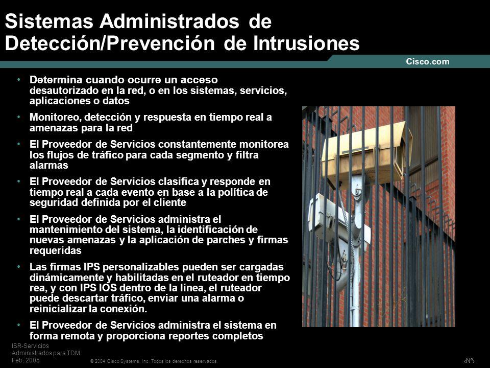 Nº © 2004 Cisco Systems, Inc. Todos los derechos reservados. ISR-Servicios Administrados para TDM Feb, 2005 Sistemas Administrados de Detección/Preven