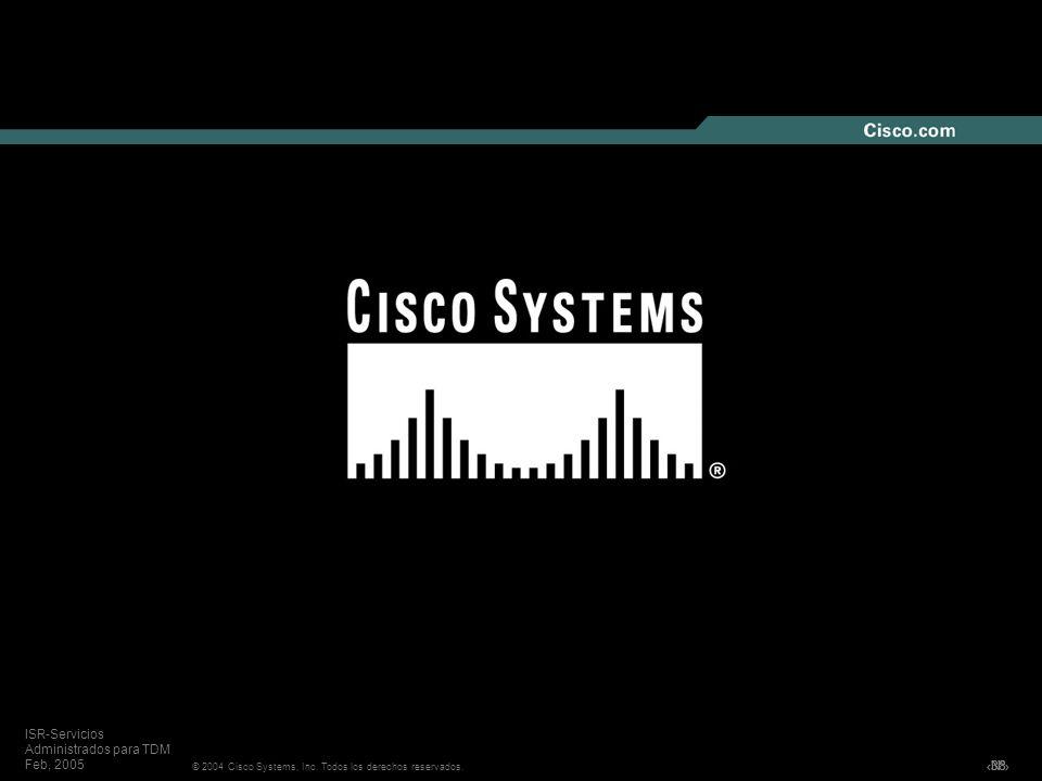 Nº © 2004 Cisco Systems, Inc. Todos los derechos reservados. ISR-Servicios Administrados para TDM Feb, 2005 38