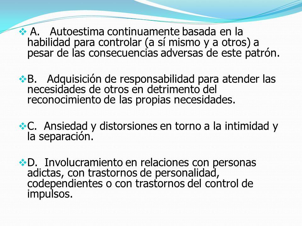 A. Autoestima continuamente basada en la habilidad para controlar (a sí mismo y a otros) a pesar de las consecuencias adversas de este patrón. B. Adqu