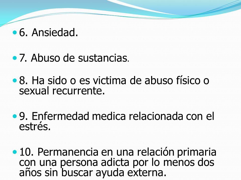 6. Ansiedad. 7. Abuso de sustancias. 8. Ha sido o es victima de abuso físico o sexual recurrente. 9. Enfermedad medica relacionada con el estrés. 10.