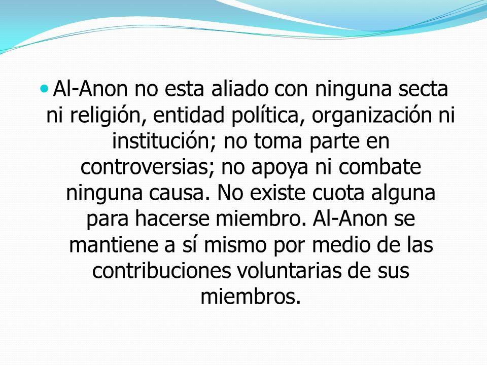 Al-Anon no esta aliado con ninguna secta ni religión, entidad política, organización ni institución; no toma parte en controversias; no apoya ni comba
