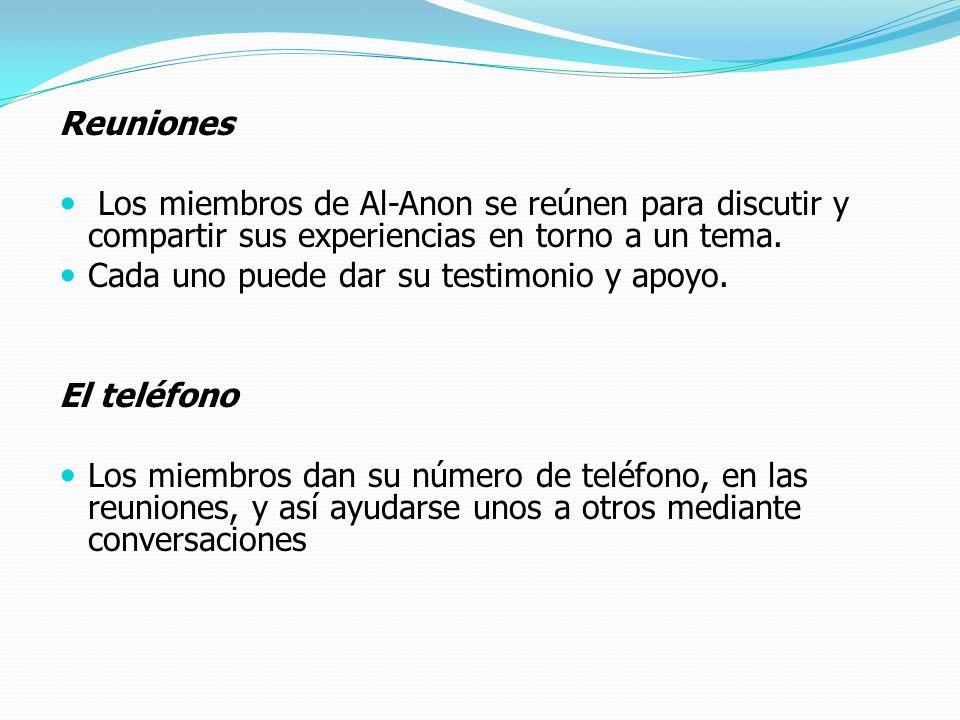 Reuniones Los miembros de Al-Anon se reúnen para discutir y compartir sus experiencias en torno a un tema. Cada uno puede dar su testimonio y apoyo. E