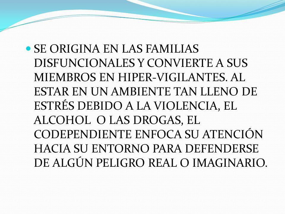 SE ORIGINA EN LAS FAMILIAS DISFUNCIONALES Y CONVIERTE A SUS MIEMBROS EN HIPER-VIGILANTES. AL ESTAR EN UN AMBIENTE TAN LLENO DE ESTRÉS DEBIDO A LA VIOL