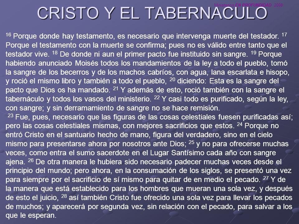 Ministerios EN PROFUNDIDAD 2008 CRISTO Y EL TABERNACULO 16 Porque donde hay testamento, es necesario que intervenga muerte del testador. 17 Porque el