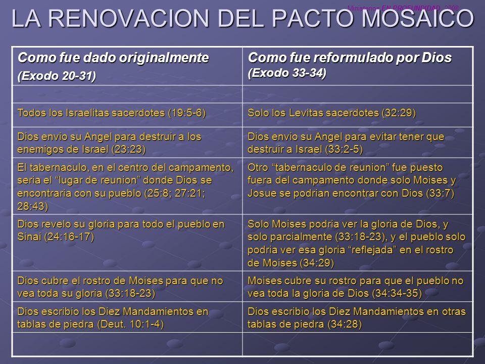 Ministerios EN PROFUNDIDAD 2008 LA RENOVACION DEL PACTO MOSAICO Como fue dado originalmente (Exodo 20-31) Como fue reformulado por Dios (Exodo 33-34)