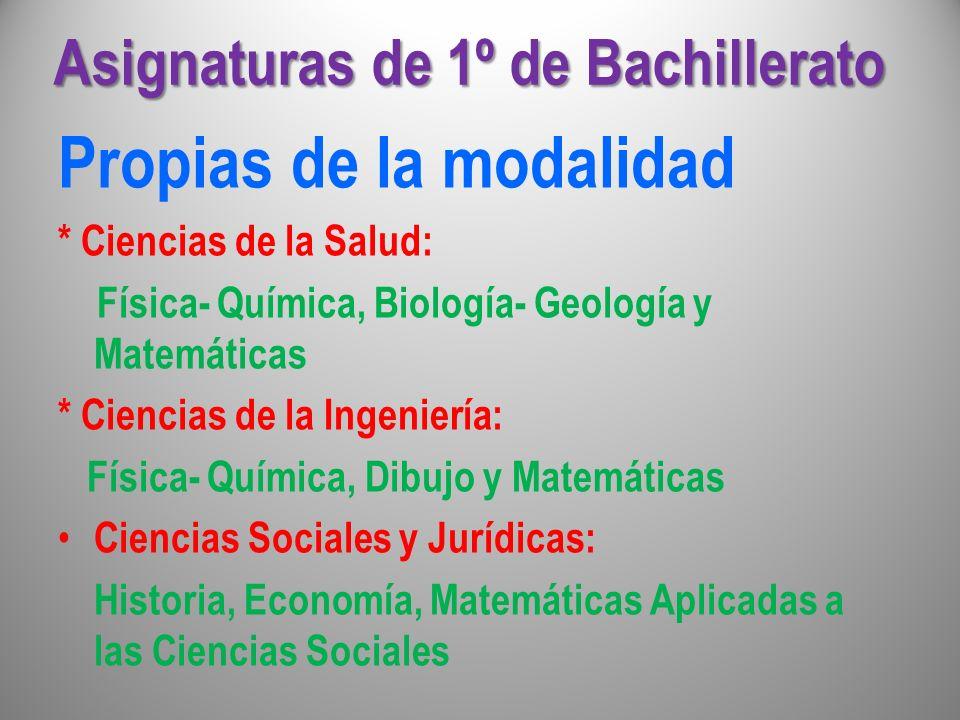 Asignaturas de 1º de Bachillerato Propias de la modalidad * Ciencias de la Salud: Física- Química, Biología- Geología y Matemáticas * Ciencias de la I