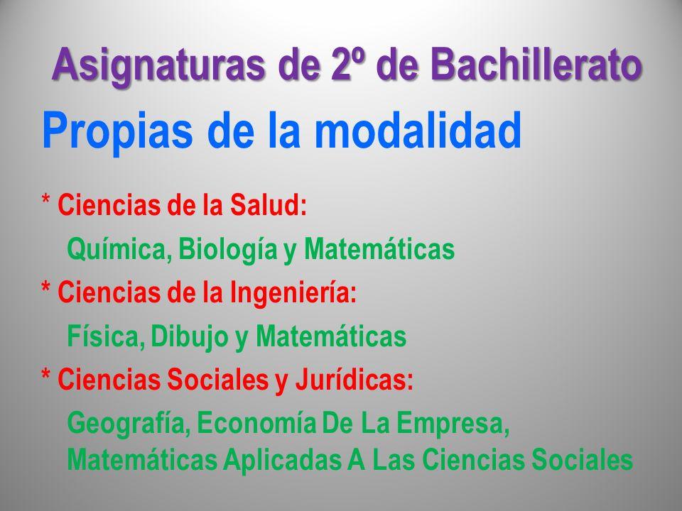 Asignaturas de 2º de Bachillerato Propias de la modalidad * Ciencias de la Salud: Química, Biología y Matemáticas * Ciencias de la Ingeniería: Física,