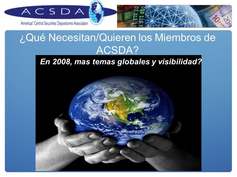 En 2008, mas temas globales y visibilidad ¿Qué Necesitan/Quieren los Miembros de ACSDA