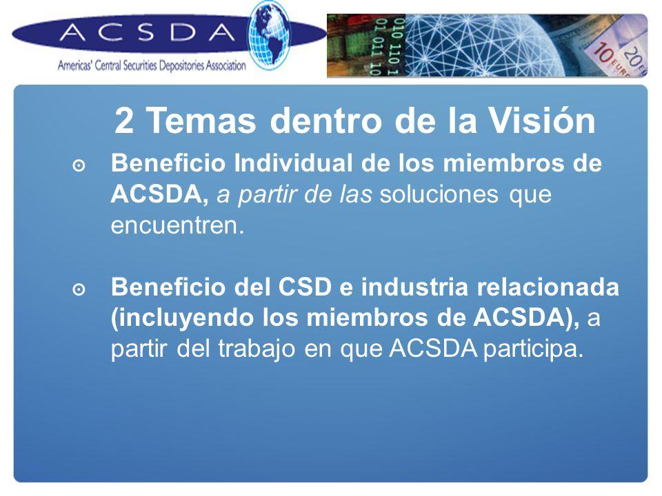 2 Temas dentro de la Visión Beneficio Individual de los miembros de ACSDA, a partir de las soluciones que encuentren. Beneficio del CSD e industria re