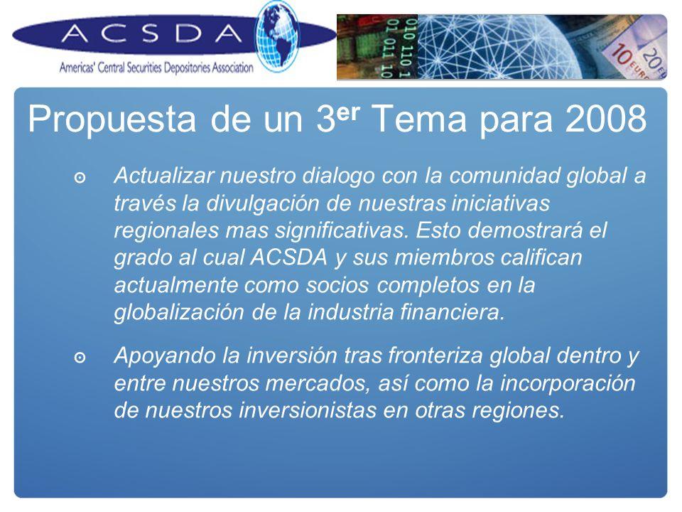 Propuesta de un 3 er Tema para 2008 Actualizar nuestro dialogo con la comunidad global a través la divulgación de nuestras iniciativas regionales mas significativas.