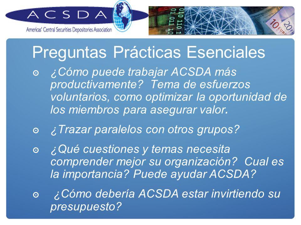 Preguntas Prácticas Esenciales ¿Cómo puede trabajar ACSDA más productivamente? Tema de esfuerzos voluntarios, como optimizar la oportunidad de los mie