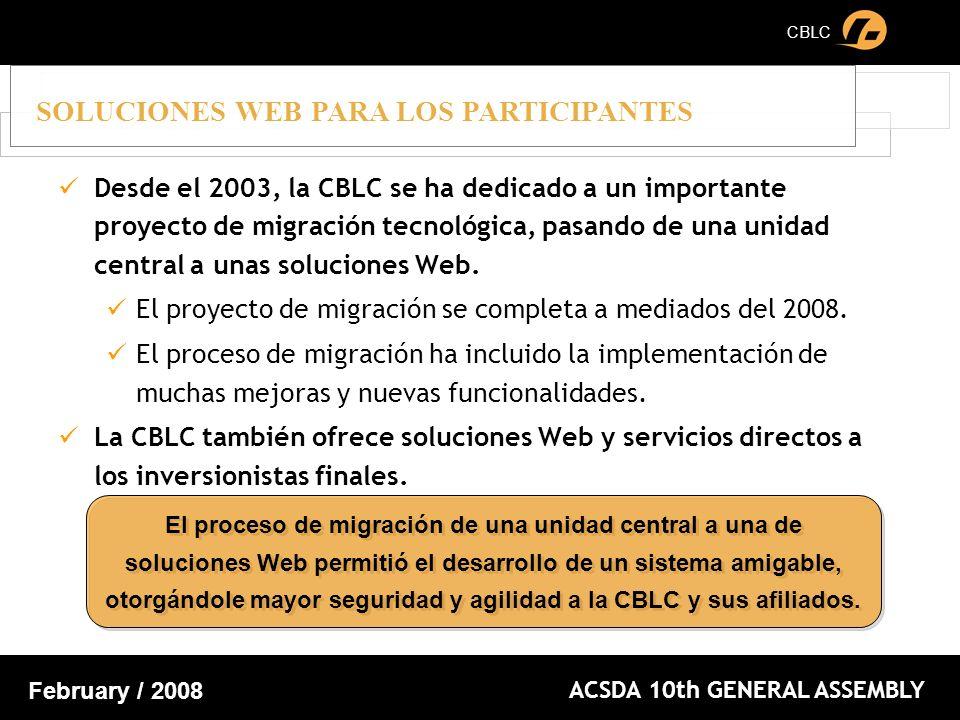 CBLC ACSDA 10th GENERAL ASSEMBLY February / 2008 Desde el 2003, la CBLC se ha dedicado a un importante proyecto de migración tecnológica, pasando de una unidad central a unas soluciones Web.