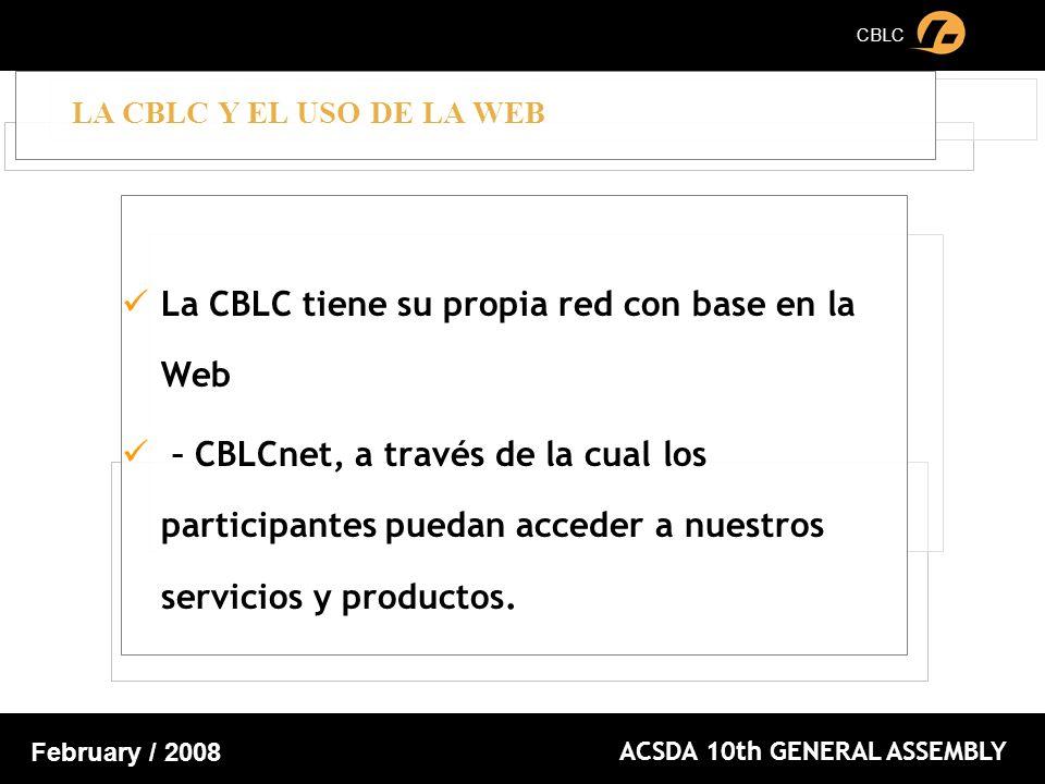 CBLC ACSDA 10th GENERAL ASSEMBLY February / 2008 La CBLC tiene su propia red con base en la Web – CBLCnet, a través de la cual los participantes puedan acceder a nuestros servicios y productos.