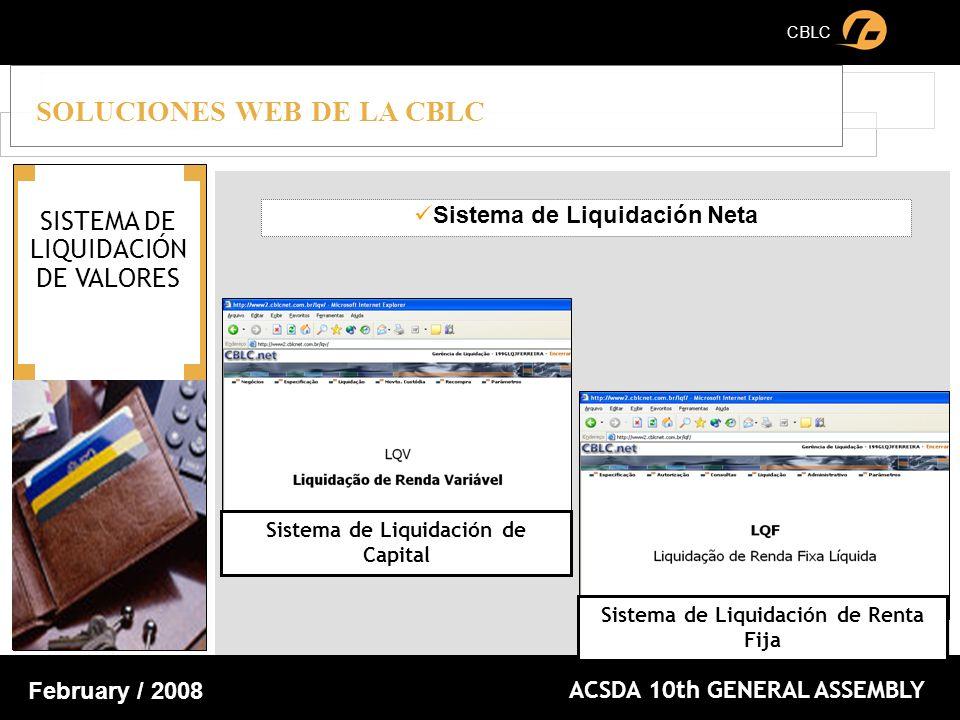 CBLC ACSDA 10th GENERAL ASSEMBLY February / 2008 SOLUCIONES WEB DE LA CBLC Sistema de Liquidación Neta Sistema de Liquidación de Capital Sistema de Liquidación de Renta Fija SISTEMA DE LIQUIDACIÓN DE VALORES
