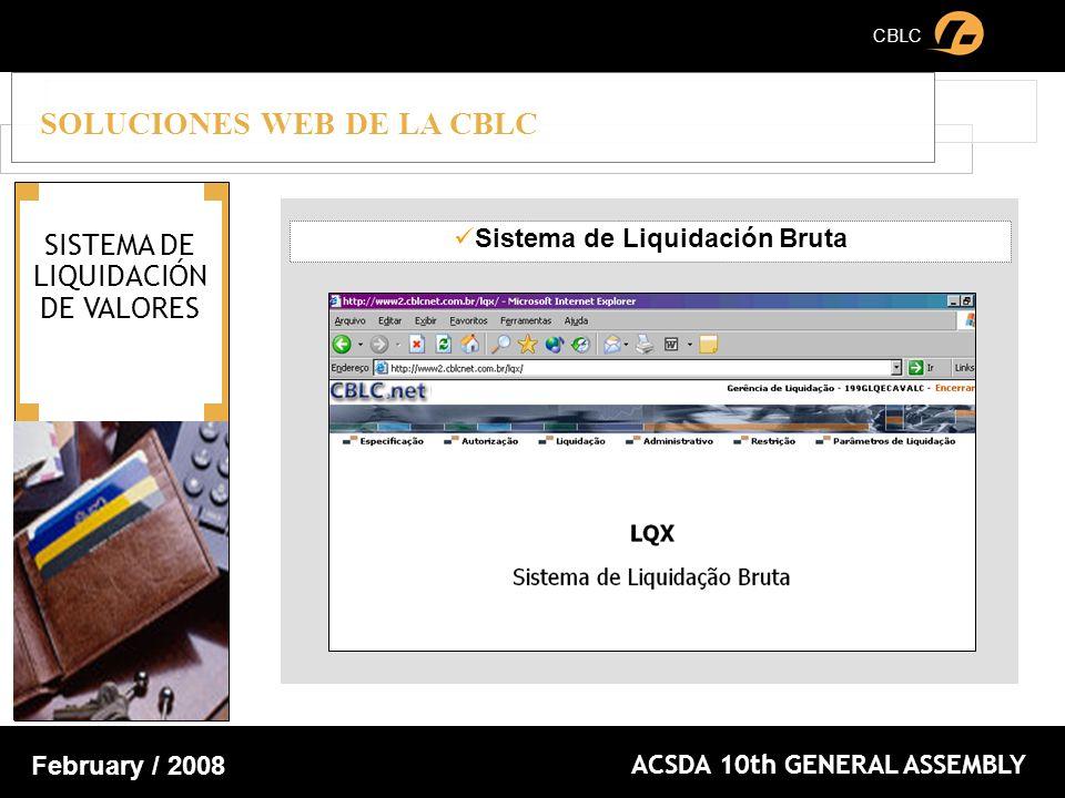 CBLC ACSDA 10th GENERAL ASSEMBLY February / 2008 SOLUCIONES WEB DE LA CBLC SISTEMA DE LIQUIDACIÓN DE VALORES Sistema de Liquidación Bruta