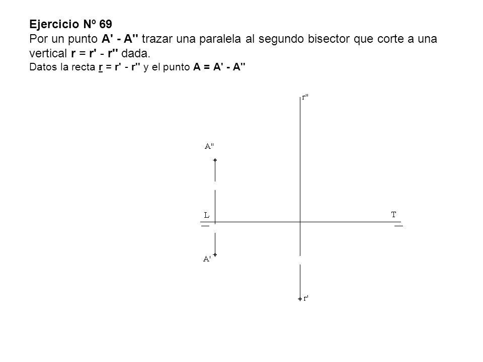 Ejercicio Nº 69 Por un punto A' - A'' trazar una paralela al segundo bisector que corte a una vertical r = r' - r'' dada. Datos la recta r = r' - r''