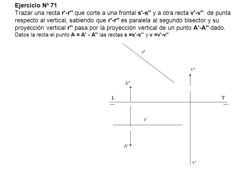 Ejercicio Nº 71 Trazar una recta r'-r'' que corte a una frontal s'-s'' y a otra recta v'-v'' de punta respecto al vertical, sabiendo que r'-r'' es par