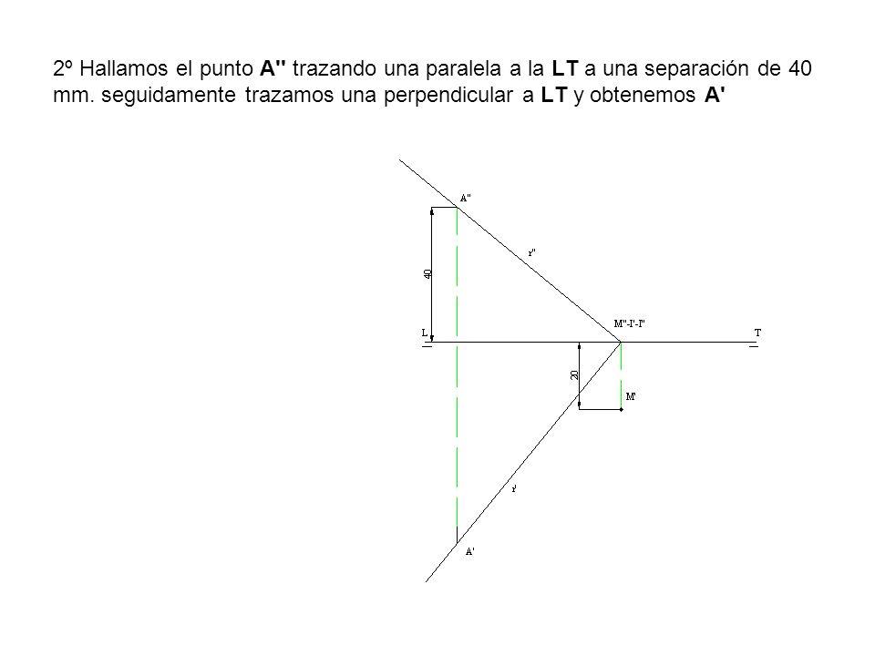 2º Hallamos el punto A'' trazando una paralela a la LT a una separación de 40 mm. seguidamente trazamos una perpendicular a LT y obtenemos A'