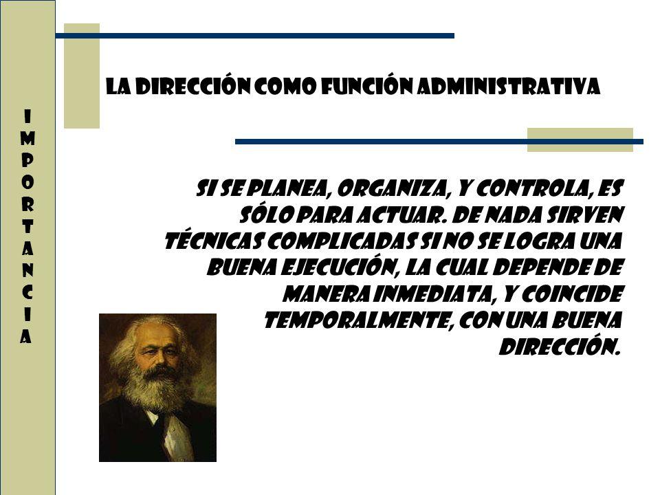La dirección como función administrativa A S P E C T O S i M P O R T A N T E s Teoría X: La mayoría de las personas no le gusta el trabajo y no asumen responsabilidades.